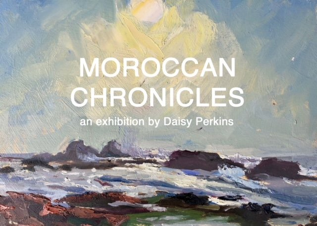 Moroccan Chronicles – An Exhibition by Daisy Perkins
